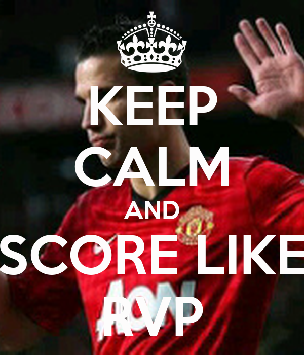KEEP CALM AND SCORE LIKE RVP