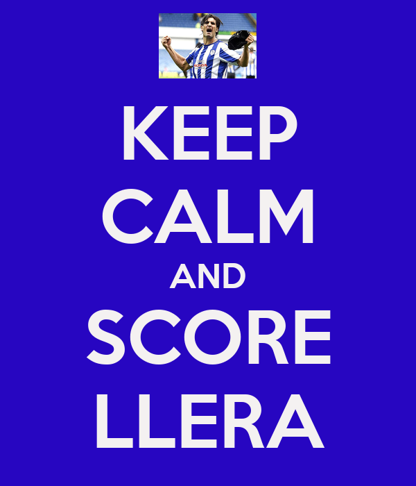KEEP CALM AND SCORE LLERA