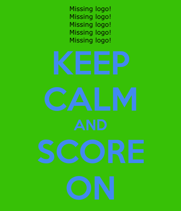 KEEP CALM AND SCORE ON