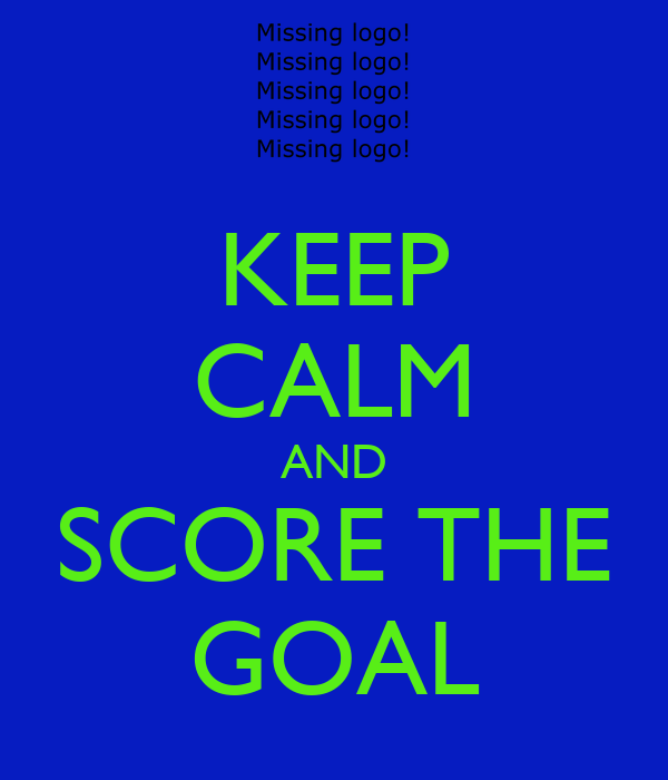KEEP CALM AND SCORE THE GOAL