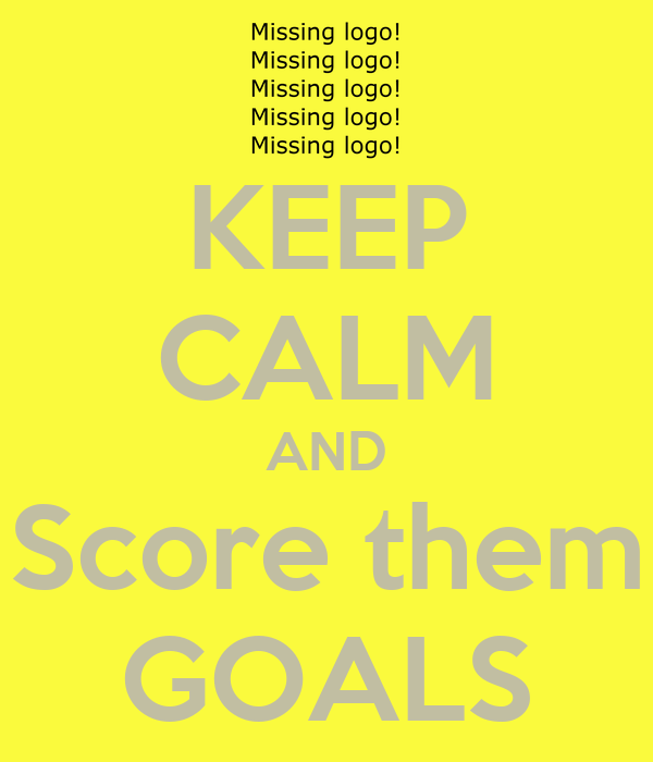 KEEP CALM AND Score them GOALS