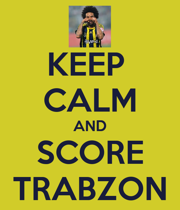 KEEP  CALM AND SCORE TRABZON