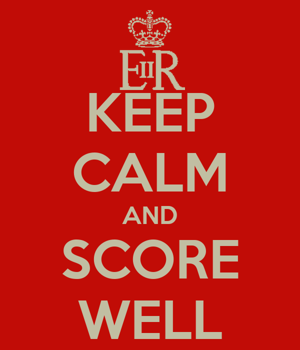 KEEP CALM AND SCORE WELL