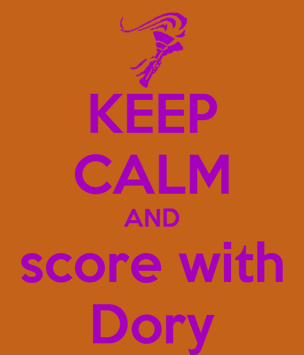 KEEP CALM AND score with Dory