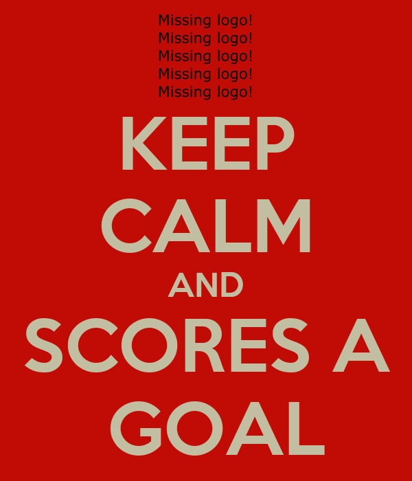 KEEP CALM AND SCORES A  GOAL