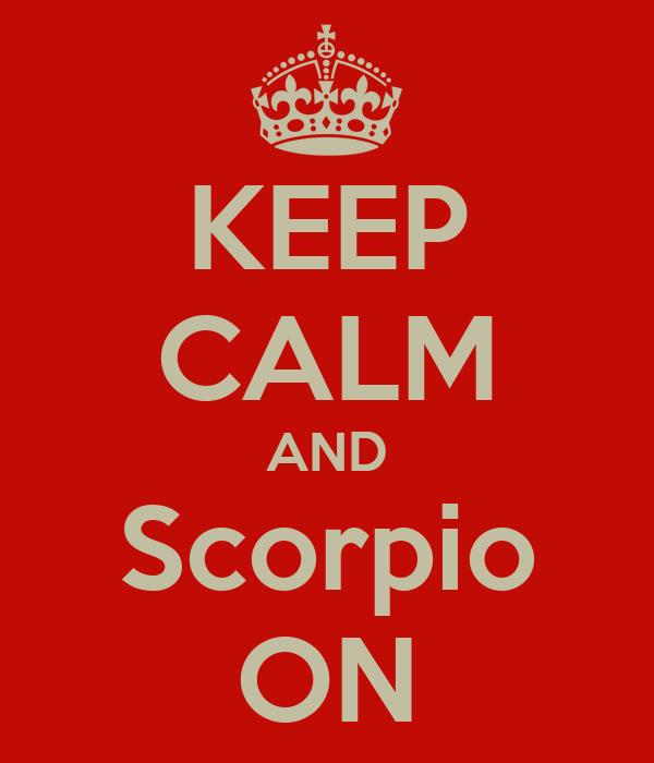 KEEP CALM AND Scorpio ON