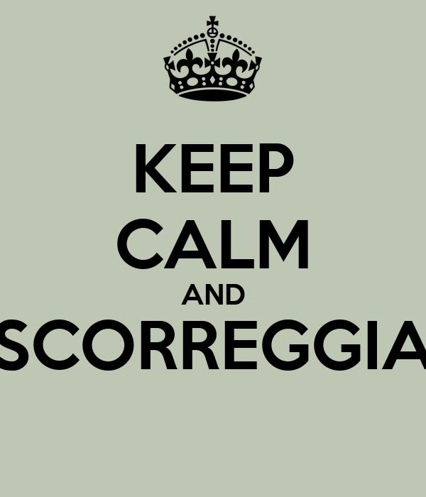 KEEP CALM AND SCORREGGIA