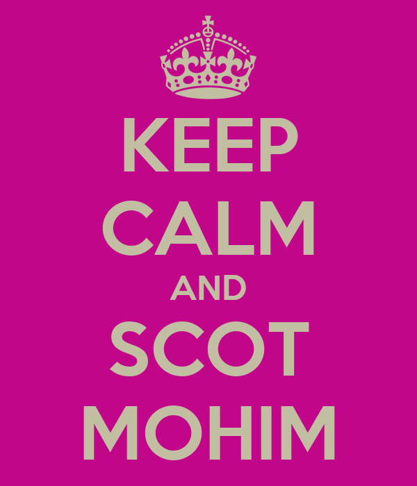 KEEP CALM AND SCOT MOHIM