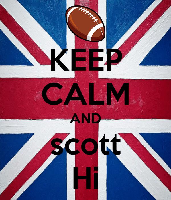 KEEP CALM AND scott Hi
