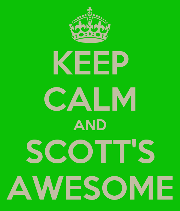 KEEP CALM AND SCOTT'S AWESOME