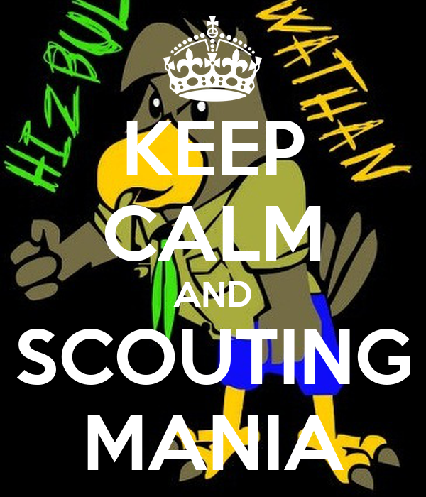 KEEP CALM AND SCOUTING MANIA