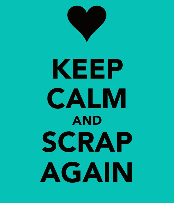 KEEP CALM AND SCRAP AGAIN