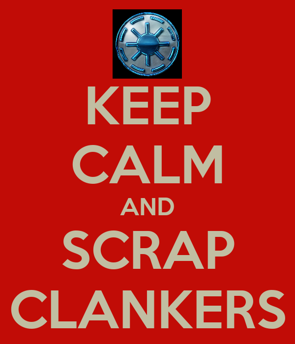 KEEP CALM AND SCRAP CLANKERS