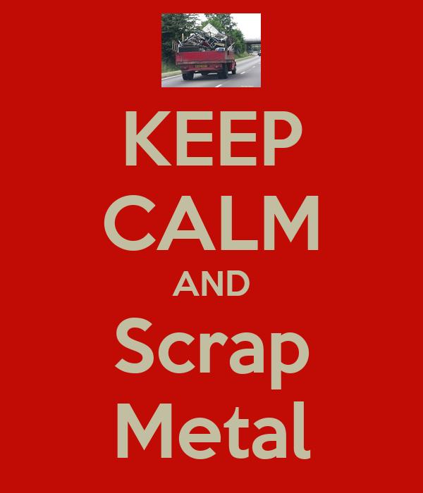 KEEP CALM AND Scrap Metal
