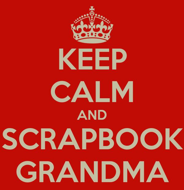 KEEP CALM AND SCRAPBOOK GRANDMA