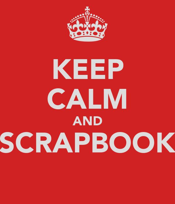 KEEP CALM AND SCRAPBOOK