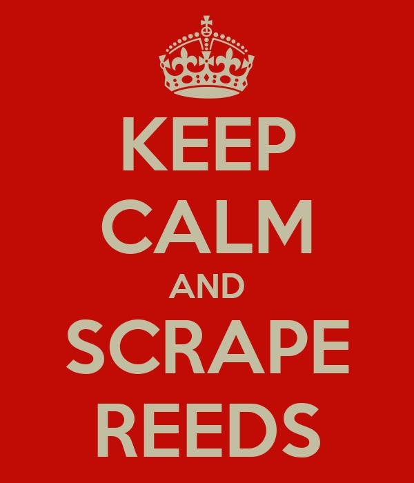 KEEP CALM AND SCRAPE REEDS