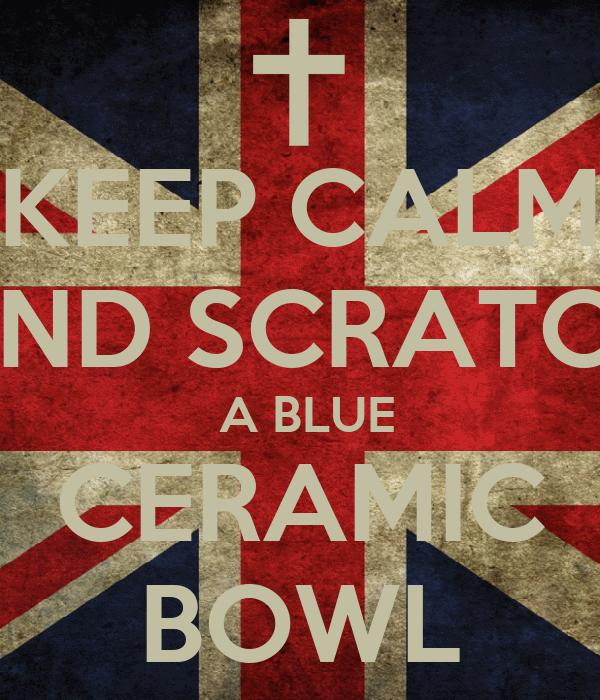 KEEP CALM AND SCRATCH  A BLUE CERAMIC BOWL