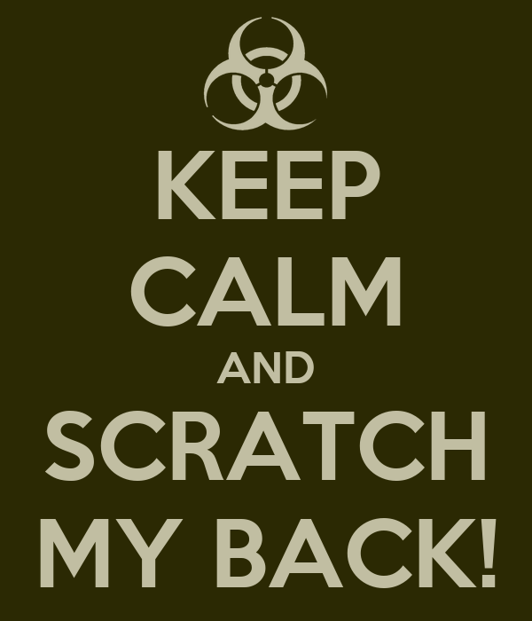 KEEP CALM AND SCRATCH MY BACK!