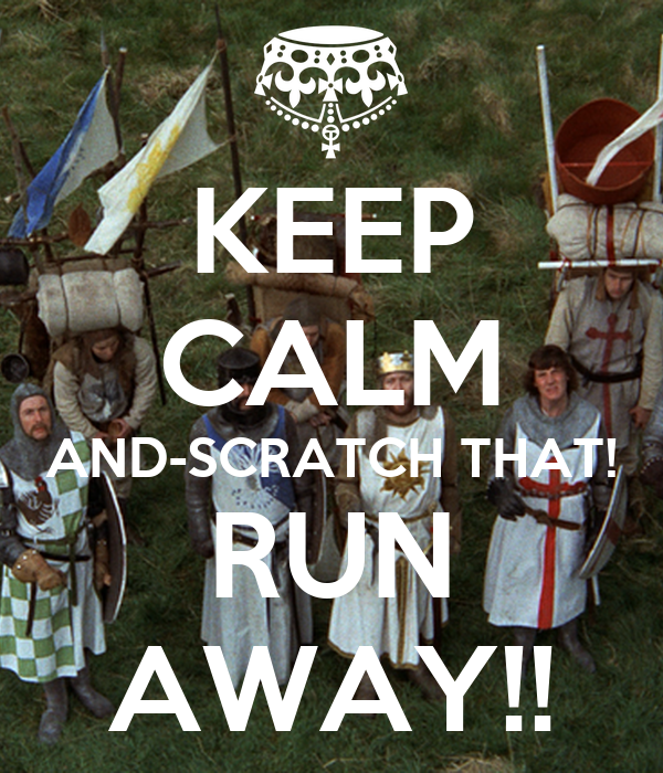 KEEP CALM AND-SCRATCH THAT! RUN AWAY!!