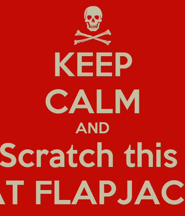 KEEP CALM AND Scratch this  EAT FLAPJACKS