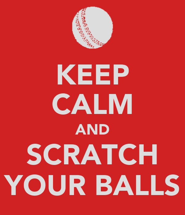 KEEP CALM AND SCRATCH YOUR BALLS