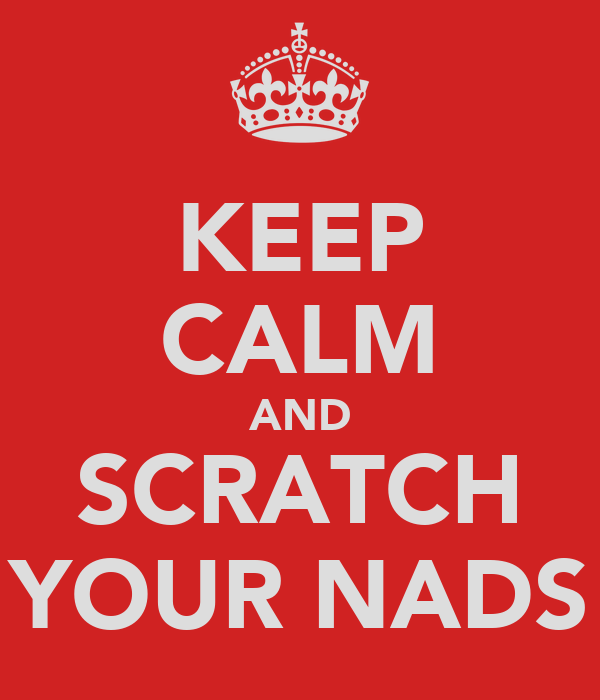 KEEP CALM AND SCRATCH YOUR NADS