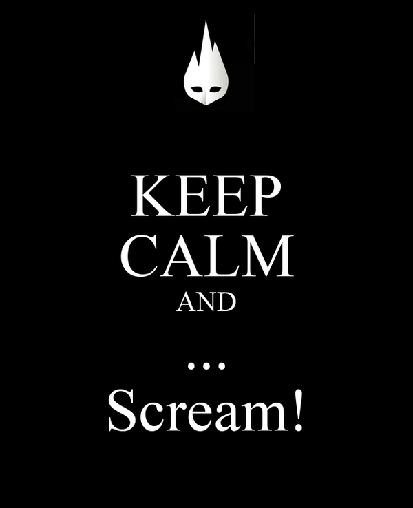 KEEP CALM AND ... Scream!