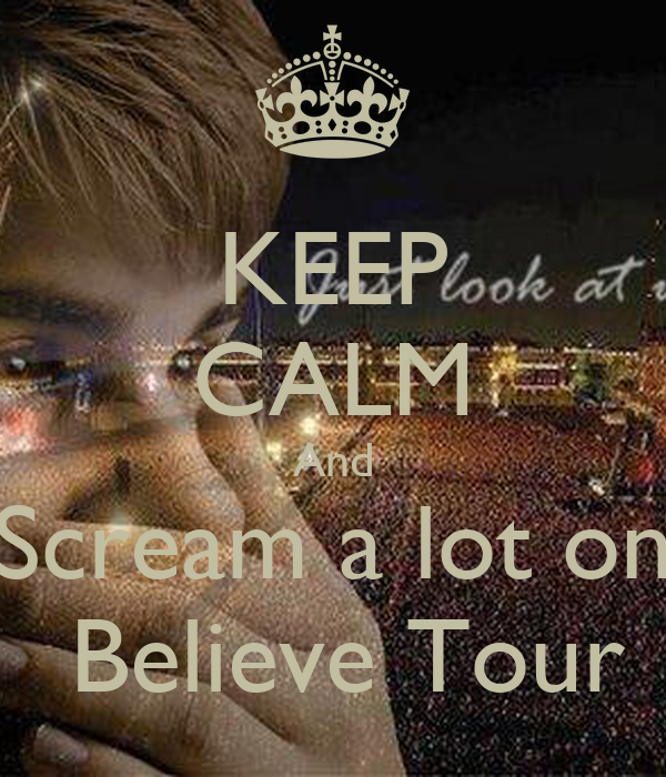 KEEP CALM And Scream a lot on  Believe Tour