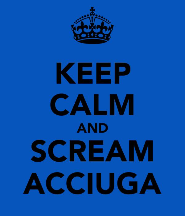 KEEP CALM AND SCREAM ACCIUGA
