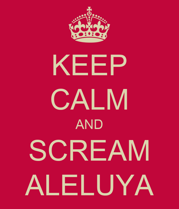 KEEP CALM AND SCREAM ALELUYA