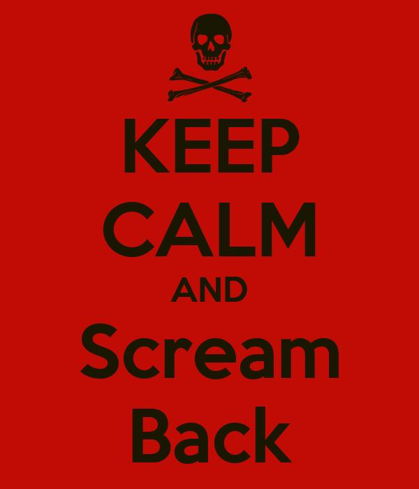 KEEP CALM AND Scream Back