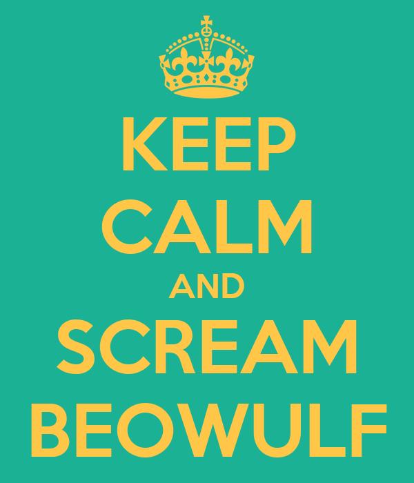 KEEP CALM AND SCREAM BEOWULF
