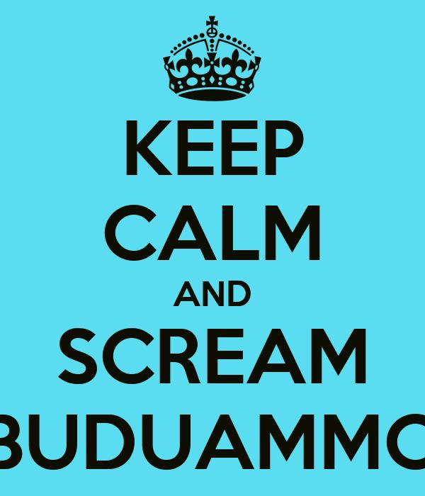 KEEP CALM AND SCREAM BUDUAMMO
