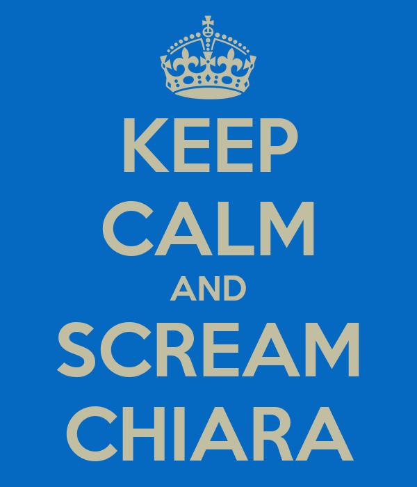 KEEP CALM AND SCREAM CHIARA