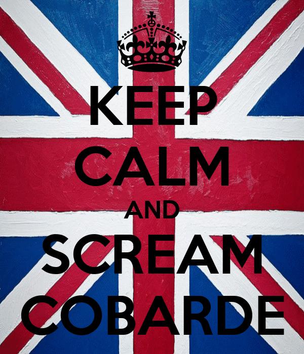 KEEP CALM AND SCREAM COBARDE