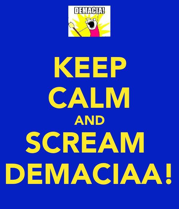 KEEP CALM AND SCREAM  DEMACIAA!