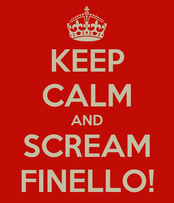 KEEP CALM AND SCREAM FINELLO!