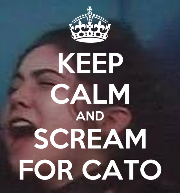 KEEP CALM AND SCREAM FOR CATO