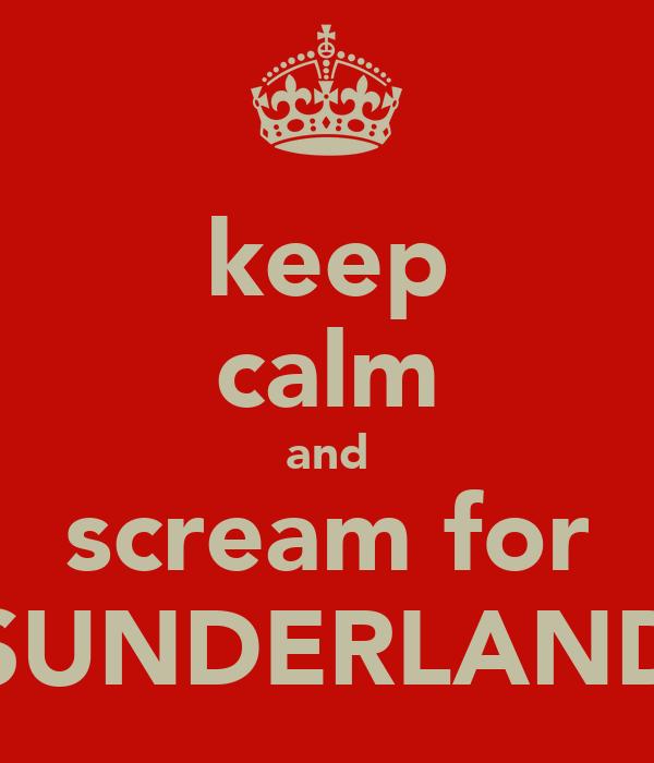 keep calm and scream for SUNDERLAND