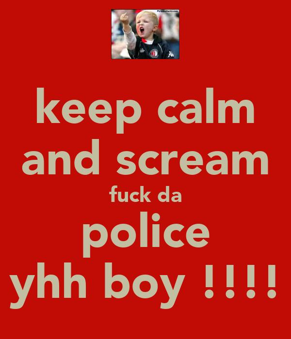 keep calm and scream fuck da police yhh boy !!!!