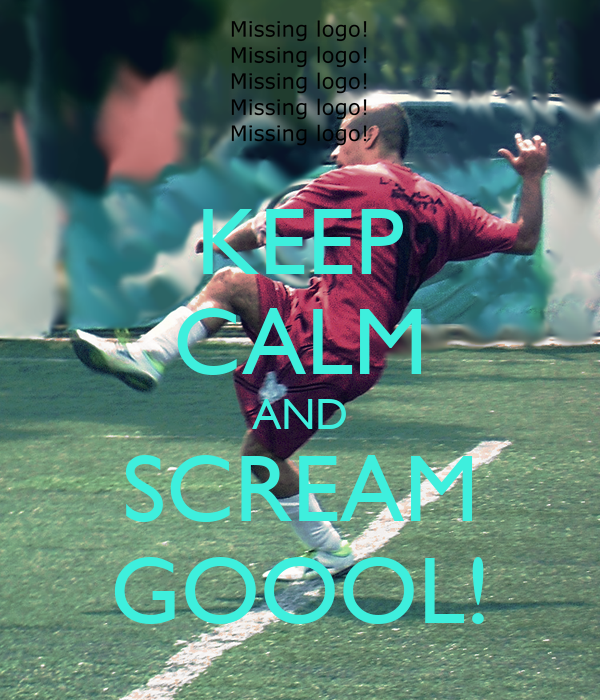 KEEP CALM AND SCREAM GOOOL!