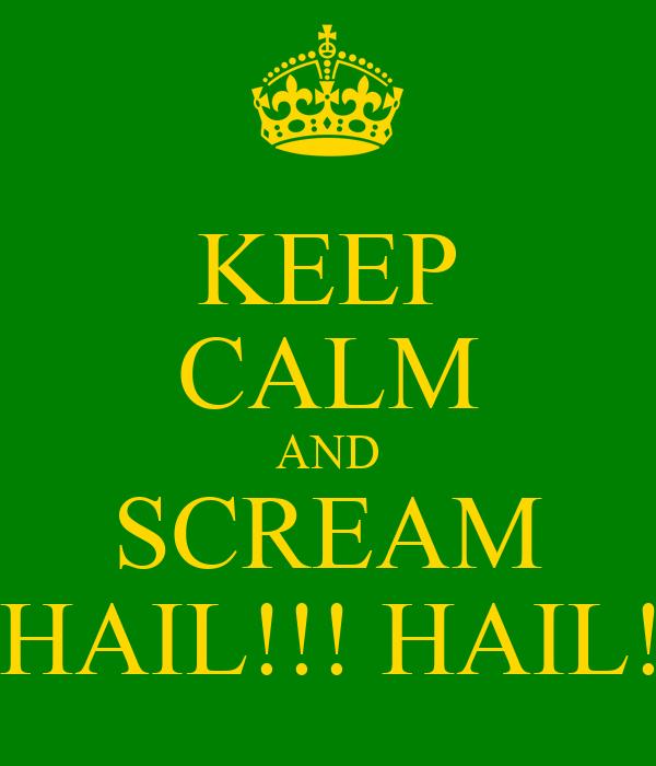 KEEP CALM AND SCREAM    HAIL!!! HAIL!!!