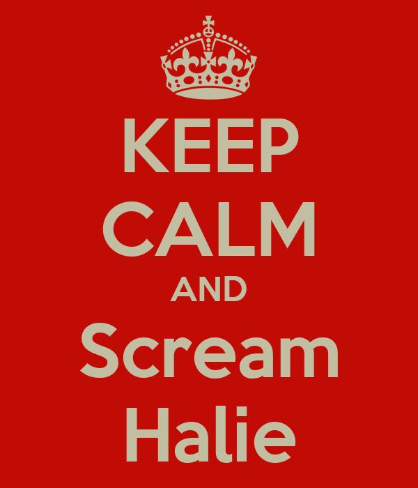 KEEP CALM AND Scream Halie