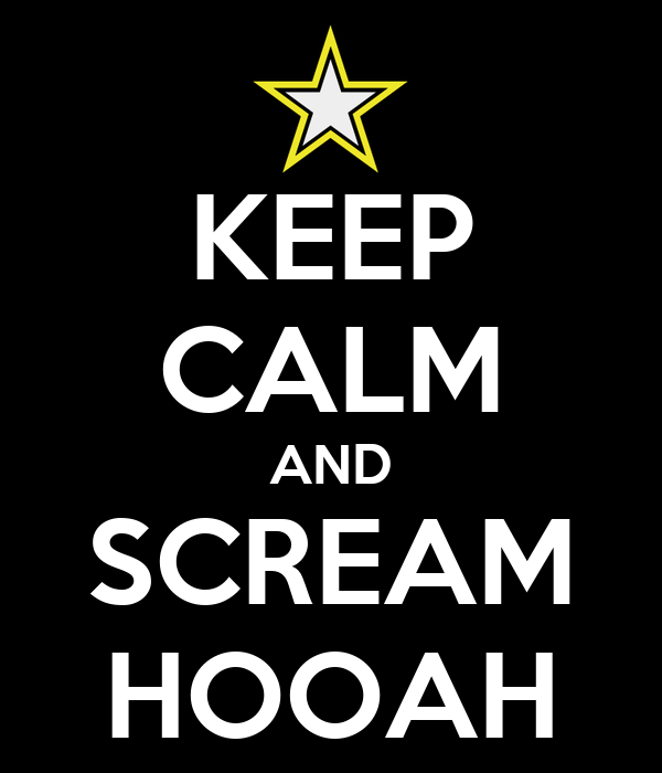 KEEP CALM AND SCREAM HOOAH