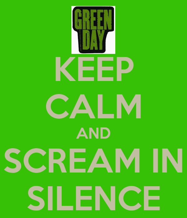KEEP CALM AND SCREAM IN SILENCE
