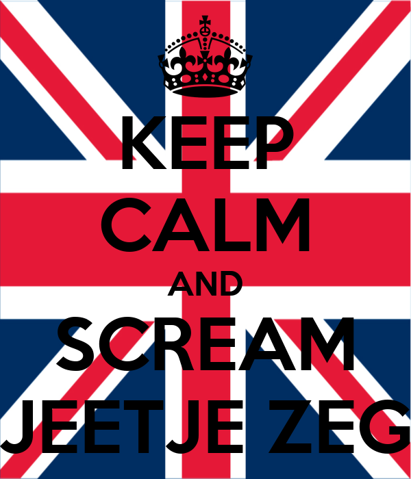 KEEP CALM AND SCREAM JEETJE ZEG