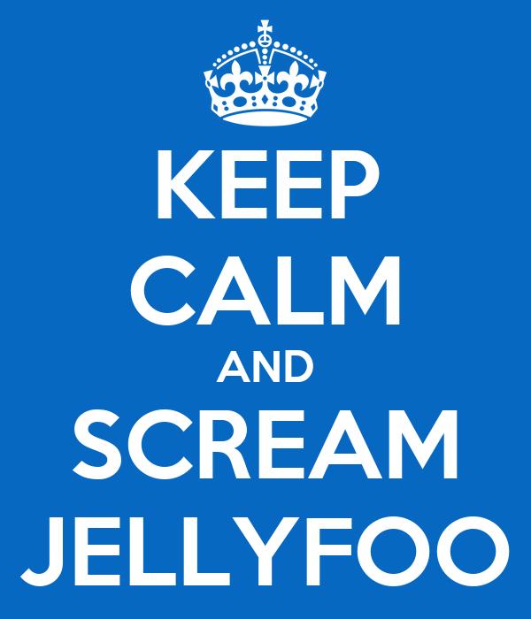 KEEP CALM AND SCREAM JELLYFOO