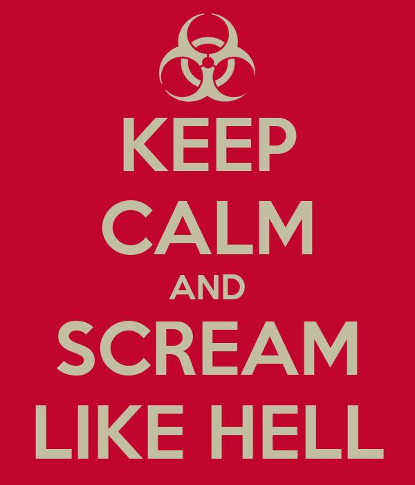KEEP CALM AND SCREAM LIKE HELL