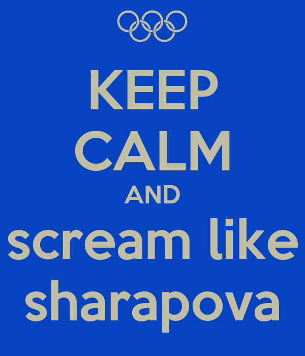 KEEP CALM AND scream like sharapova